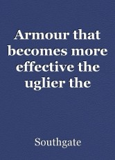 Armour that becomes more effective the uglier the wearer.