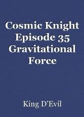 Cosmic Knight Episode 35 Gravitational Force