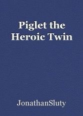 Piglet the Heroic Twin