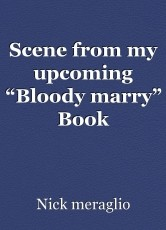 """Scene from my upcoming """"Bloody marry"""" Book"""