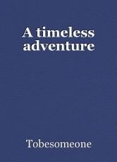 A timeless adventure