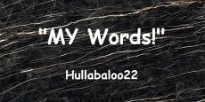 """""""MY Words!"""""""