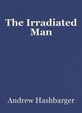The Irradiated Man