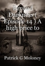 Beyond Darkness ( Episode 14 ) A high price to pay.