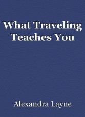 What Traveling Teaches You