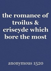 the romance of troilus & criseyde which bore the most lamentable end of the worthy prince of Troy