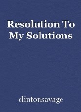 Resolution To My Solutions
