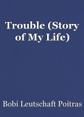 Trouble (Story of My Life)
