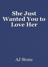 She Just Wanted You to Love Her