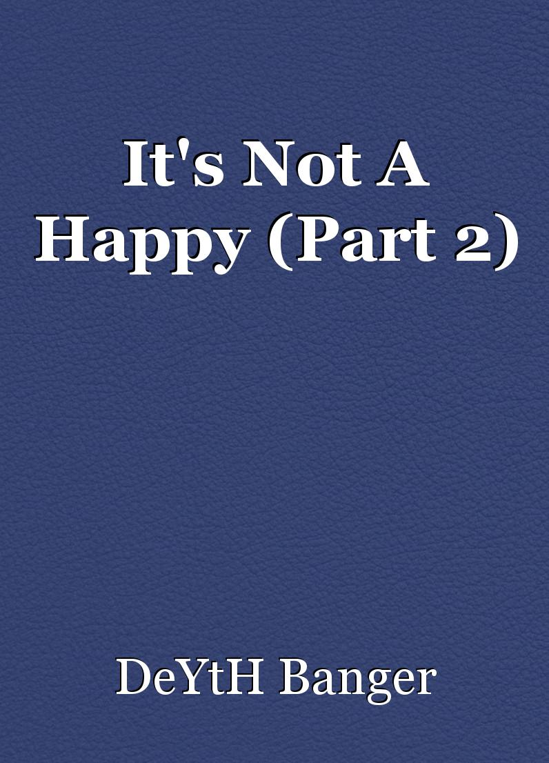 It S Not A Happy Part 2 Short Story By Deyth Banger