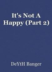 It's Not A Happy (Part 2)