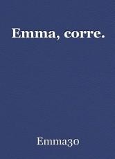 Emma, corre.
