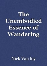 The Unembodied Essence of Wandering Spirits That What We Call The Desperate Beauty of Eternity