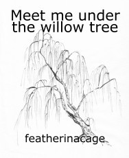 Meet Me Under The Willow Tree Poem By Featherinacage