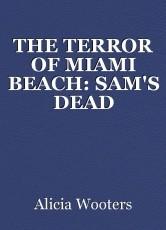 THE TERROR OF MIAMI BEACH: SAM'S DEAD