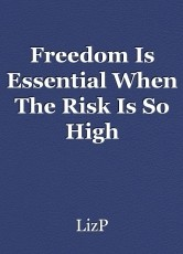 Freedom Is Essential When The Risk Is So High