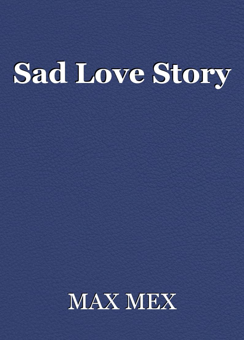 Sad Love Story, short story by MAX MEX