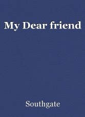 My Dear friend