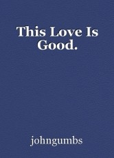 This Love Is Good.