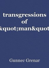 "transgressions of ""man"""
