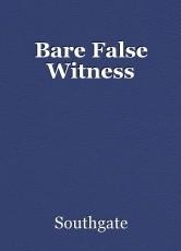 Bare False Witness