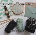 Someday--Somewhere