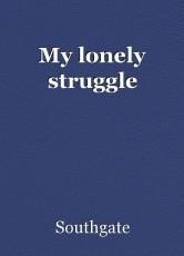 My lonely struggle