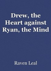 Drew, the Heart against Ryan, the Mind