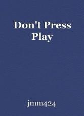 Don't Press Play