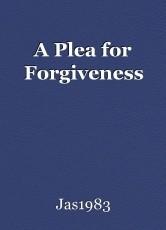 A Plea for Forgiveness