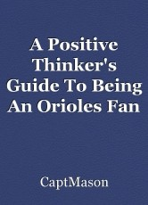 A Positive Thinker's Guide To Being An Orioles Fan