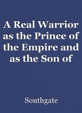 A Real Warrior as the Prince of the Empire and as the Son of the Emperor
