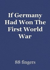 If Germany Had Won The First World War