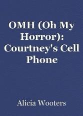 OMH (Oh My Horror): Courtney's Cell Phone