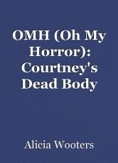 OMH (Oh My Horror): Courtney's Dead Body