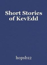 Short Stories of KevEdd