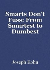 Smarts Don't Fuss: From Smartest to Dumbest