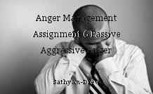 Anger Management Assignment 6 Passive Aggressive Anger