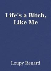 Life's a Bitch, Like Me