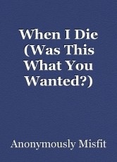When I Die (Was This What You Wanted?)