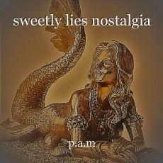 sweetly lies nostalgia