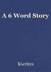 A 6 Word Story