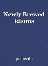 Newly Brewed idioms