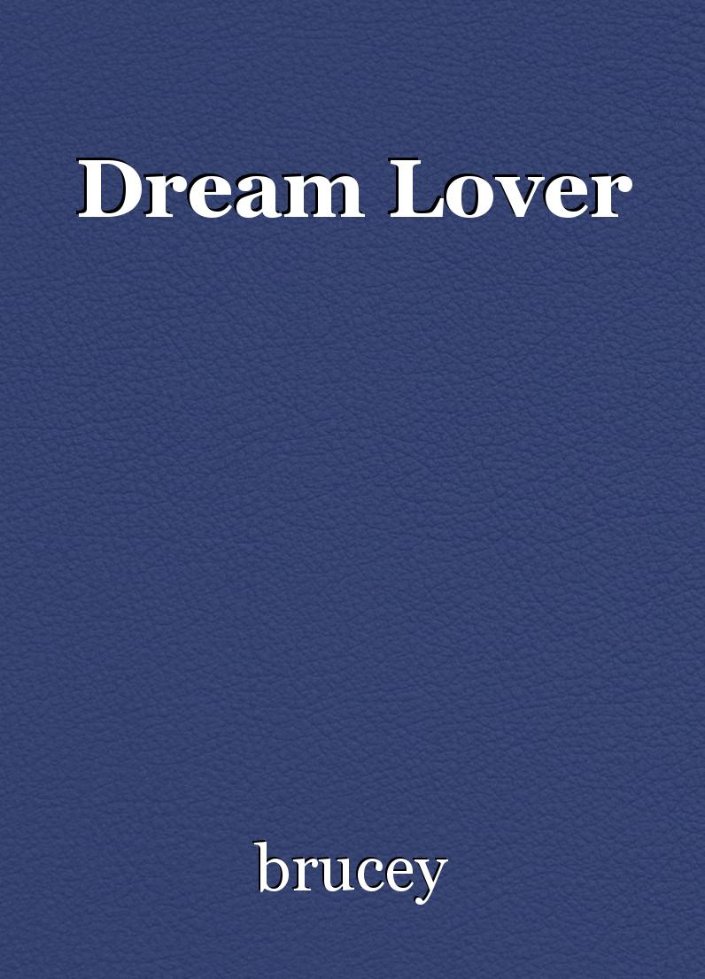 Dream Lover, poem by brucey