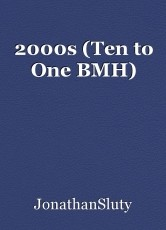2000s (Ten to One BMH)