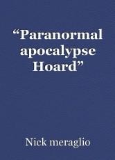 """Paranormal apocalypse Hoard"""