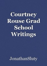 Courtney Rouse Grad School Writings
