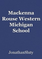 Mackenna Rouse Western Michigan School Writings