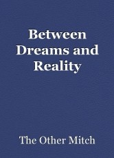 Between Dreams and Reality
