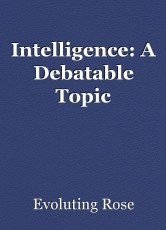 Intelligence: A Debatable Topic
